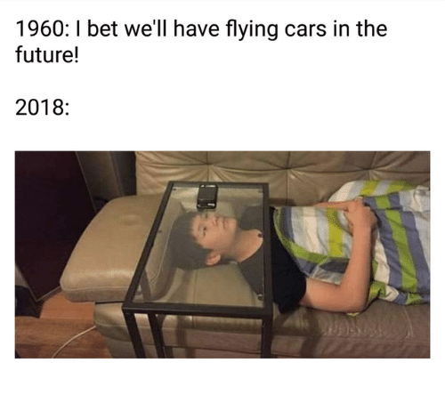 1960 I Bet We Ll Have Flying Cars In The Future 2018 Cars Meme On Ballmemes Com