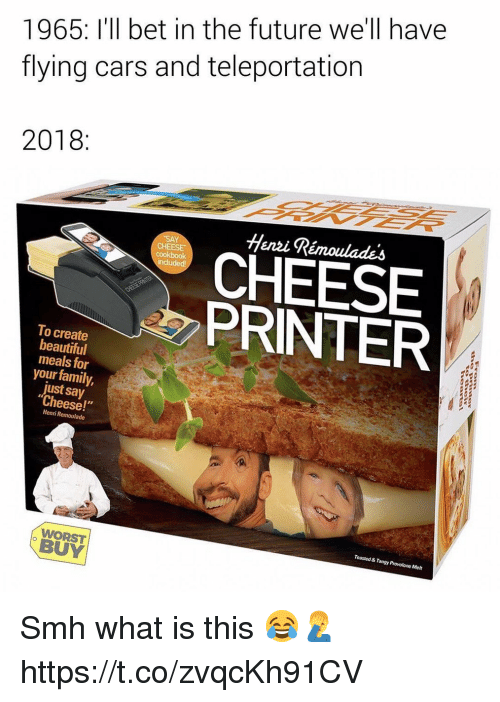 """henri: 1965: I'll bet in the future we'll have  flying cars and teleportation  2018:  Henzi Rémoulades  CHEESE  cookbook  CHEESE  PRINTER  To create  beautiful  meals for  your family,  just say  Cheese!""""  Henri Remoulade  Toasted & Tangy Provolone Melt  WORST  BUY Smh what is this 😂🤦♂️ https://t.co/zvqcKh91CV"""