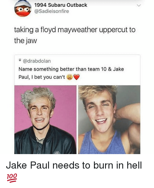 burn in hell: 1994 Subaru Outback  @Sadieisonfire  taking a floyd mayweather uppercut to  the jaw  @drabdolan  Name something better than team 10 & Jake  Paul, l bet you can't Jake Paul needs to burn in hell💯