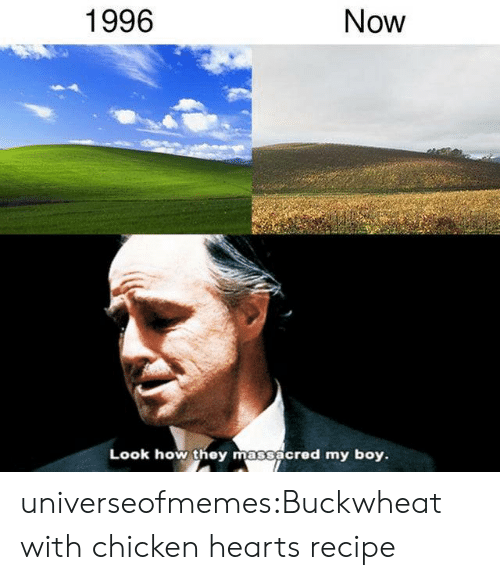 Tumblr, Blog, and Chicken: 1996  Now  Look how they massacred my boy. universeofmemes:Buckwheat with chicken hearts recipe