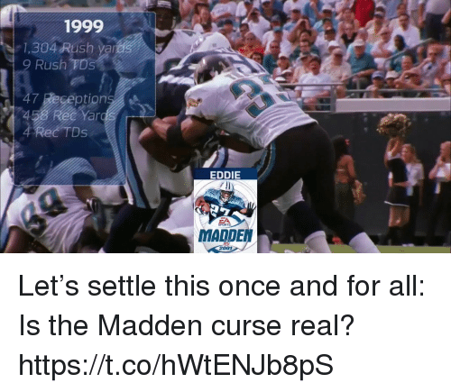 Memes, Sports, and Rush: 1999  1,304 Rush yard  9 Rush TDs  47 Reception  Yar  4 Rec TDs  EDDIE  SPORTS  MADDEN  2001 Let's settle this once and for all: Is the Madden curse real? https://t.co/hWtENJb8pS