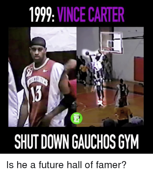Future, Memes, and 🤖: 1999, VINCE CARTER  SHUTDOWN GAUCHOSGYM Is he a future hall of famer?
