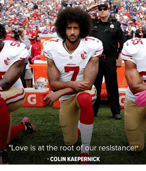"kaepernick: 19ERS  ""Love is at the root of our resistance!""  COLIN KAEPERNICK"