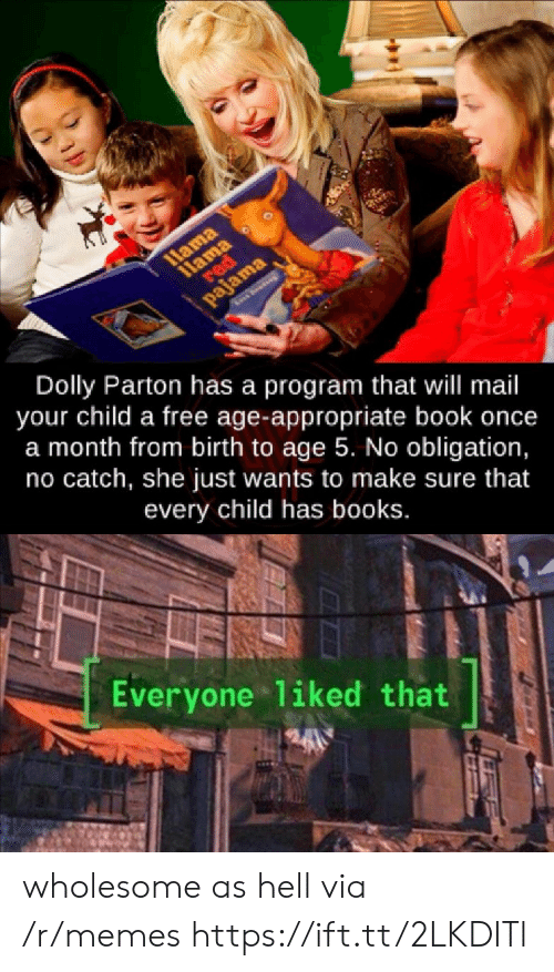 Books, Memes, and Book: 1Hama  1lama  red  द२ा  pajama  See  Dolly Parton has a program that will mail  your child a free age-appropriate book once  a month from birth to age 5. No obligation,  no catch, she just wants to make sure that  every child has books.  Everyone liked that wholesome as hell via /r/memes https://ift.tt/2LKDITl