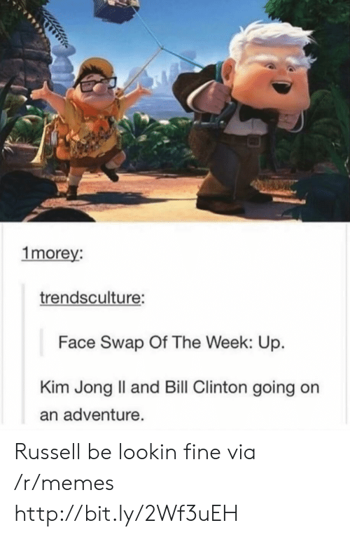 clinton: 1morey:  trendsculture:  Face Swap Of The Week: Up.  Kim Jong Il and Bill Clinton going on  an adventure. Russell be lookin fine via /r/memes http://bit.ly/2Wf3uEH