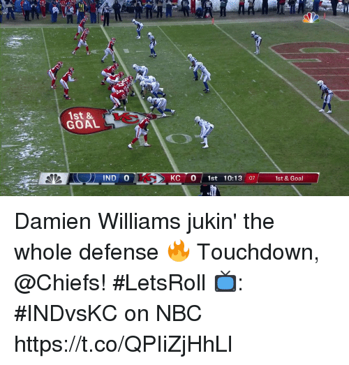 Memes, Chiefs, and Goal: 1st &  GOAL  KC 0 1st 10:13 :07 1st& Goal Damien Williams jukin' the whole defense 🔥  Touchdown, @Chiefs! #LetsRoll  📺: #INDvsKC on NBC https://t.co/QPIiZjHhLl