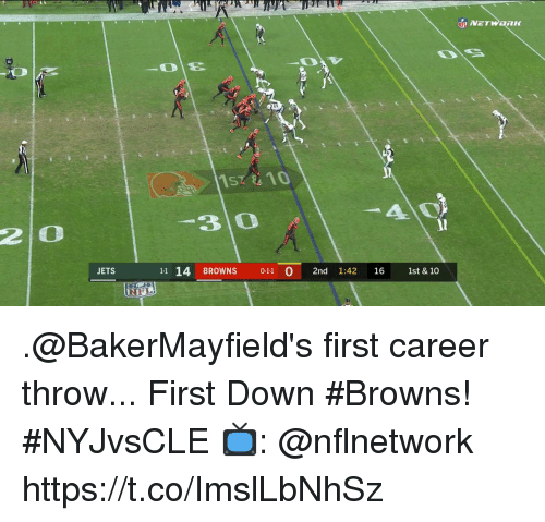 Memes, Browns, and Jets: 1SZ1  2 0  3 0  JETS  11 14 BROWNS 0-11 0 2nd 1:42 16 1st & 10 .@BakerMayfield's first career throw...  First Down #Browns!  #NYJvsCLE  📺: @nflnetwork https://t.co/ImslLbNhSz