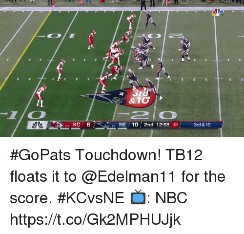 Memes, 🤖, and Nbc: 1T0  5-0 KC 6  NE10 2nd 12:58 :05  3rd & 10  3-2 #GoPats Touchdown!  TB12 floats it to @Edelman11 for the score. #KCvsNE  📺: NBC https://t.co/Gk2MPHUJjk