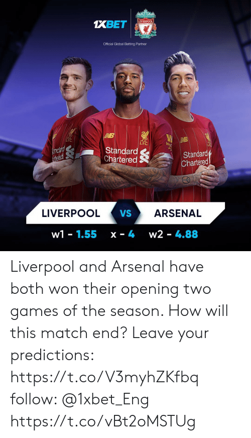 Arsenal, Memes, and Liverpool F.C.: 1XBET  LIVERPOOL  FOOTHALL CUu  EST 1895  Official Global Betting Partner  LEC  LEC  anciard  rtered  Standard  Chartered  Standard  Chartered  LIVERPOOL  VS  ARSENAL  w1 1.55  w2 4.88  x 4 Liverpool and Arsenal have both won their opening two games of the season. How will this match end? Leave your predictions: https://t.co/V3myhZKfbq follow: @1xbet_Eng https://t.co/vBt2oMSTUg