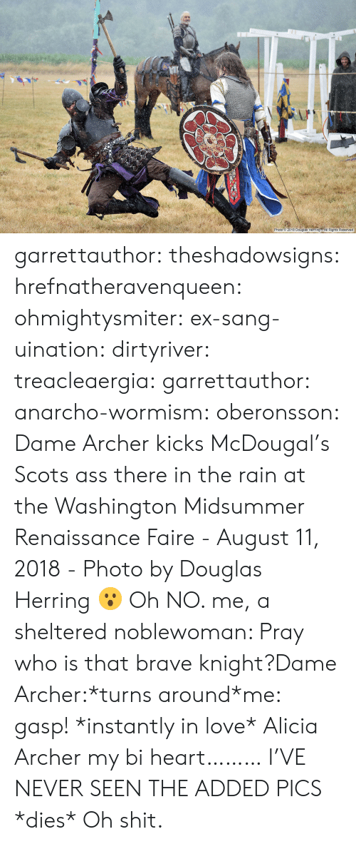 Sang: 2-0.  Photo 2018 Douglas Herring All Rights Reserved garrettauthor: theshadowsigns:   hrefnatheravenqueen:   ohmightysmiter:  ex-sang-uination:  dirtyriver:  treacleaergia:  garrettauthor:  anarcho-wormism:  oberonsson: Dame Archer kicks McDougal's Scots ass there in the rain at the Washington Midsummer Renaissance Faire - August 11, 2018 - Photo by Douglas Herring  😮   Oh NO.   me, a sheltered noblewoman: Pray who is that brave knight?Dame Archer:*turns around*me: gasp! *instantly in love*  Alicia Archer   my bi heart………   I'VE NEVER SEEN THE ADDED PICS     *dies*   Oh shit.