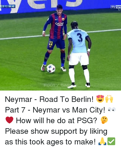 atar: (2-1) 04:46  L I  ATAR  l1 Neymar - Road To Berlin! 😍🙌 Part 7 - Neymar vs Man City! 👀❤️ How will he do at PSG? 🤔 Please show support by liking as this took ages to make! 🙏✅