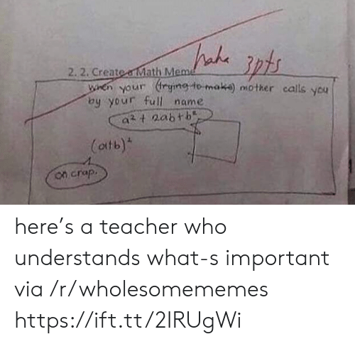 Meme, Teacher, and Create: 2. 2. Create aMath Meme  WHen your rying lo make) nother calls you  by your full name  at aabth  (atb)  on crap. here's a teacher who understands what-s important via /r/wholesomememes https://ift.tt/2IRUgWi