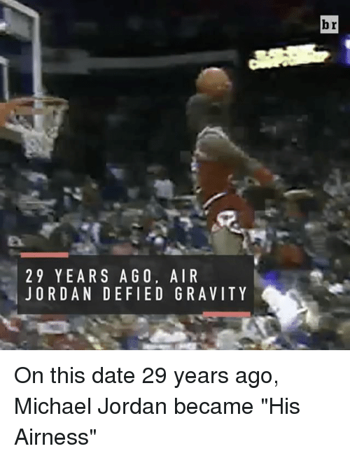 "Air Jordan, Michael Jordan, and Sports: 2 9 YEARS A GO, AIR  JORDAN DEFIED GRA VITY  br On this date 29 years ago, Michael Jordan became ""His Airness"""
