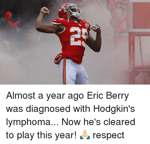 Memes, 🤖, and Lymphoma: 2 Almost a year ago Eric Berry was diagnosed with Hodgkin's lymphoma... Now he's cleared to play this year! 🙏🏼 respect