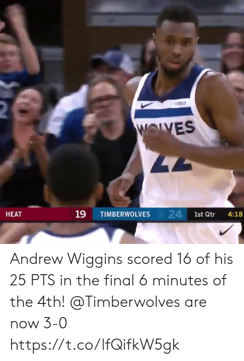 andrew: 2  itbit  WOLVES  47  24 1st Qtr  19  НЕАТ  TIMBERWOLVES  4:18 Andrew Wiggins scored 16 of his 25 PTS in the final 6 minutes of the 4th!   @Timberwolves are now 3-0  https://t.co/lfQifkW5gk