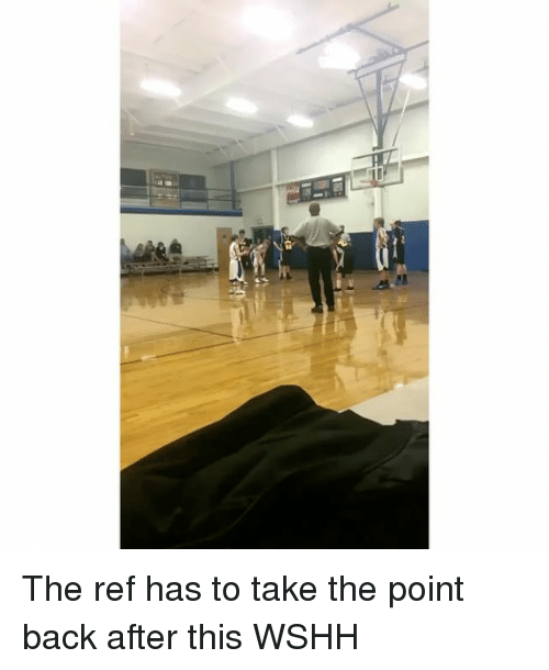 The Ref: (2  Itt The ref has to take the point back after this WSHH