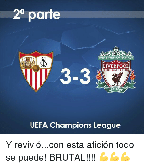 Uefa Champions League: 2 parte  YOU'LL NEVERWALKALONE  LIVERPOOL  FOOTBALL CLUB  V 3-3  EST 1892  UEFA Champions League Y revivió...con esta afición todo se puede! BRUTAL!!!! 💪💪💪