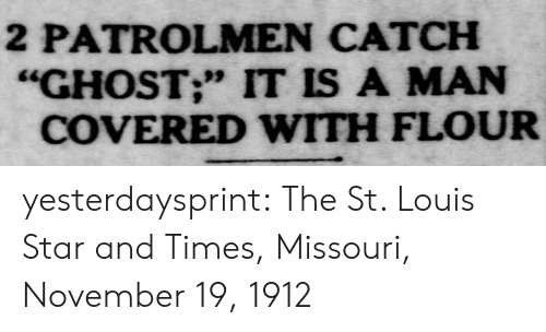 """Target, Tumblr, and Blog: 2 PATROLMEN CATCH  """"GHOST;"""" IT IS A MAN  COVERED WITH FLOUR yesterdaysprint:    The St. Louis Star and Times, Missouri, November 19, 1912"""