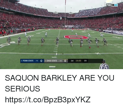 Penn State, You, and Barkley: 2 PENN STATE 70 0 6 0HIO STATE  61 0  1st 15:00 0S9 SAQUON BARKLEY ARE YOU SERIOUS https://t.co/BpzB3pxYKZ