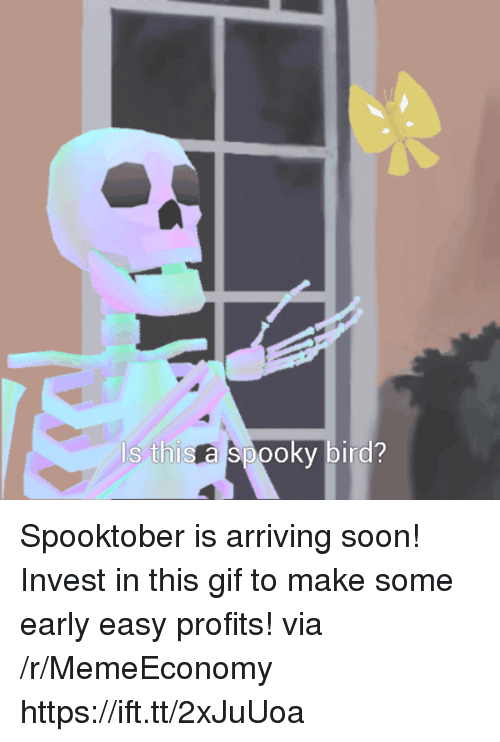 Gif, Soon..., and Spooky: 2  s ihis a spooky bird? Spooktober is arriving soon! Invest in this gif to make some early easy profits! via /r/MemeEconomy https://ift.tt/2xJuUoa
