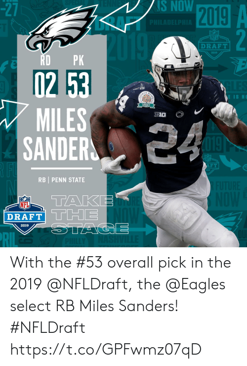 NFL draft: -2  S  NOW  NFL  DRAFT  2019  RDPK  02 53  MILES  SANDER  BIG  AFT  RBI PENN STATE  TAKE  NFL  DRAFT| L Limi  2019 With the #53 overall pick in the 2019 @NFLDraft, the @Eagles select RB Miles Sanders! #NFLDraft https://t.co/GPFwmz07qD
