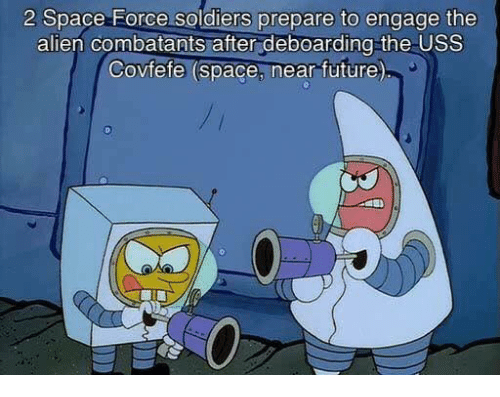 Future, Soldiers, and SpongeBob: 2 Space Force soldiers prepare to engage the  alien combatants after deboarding the USS  Covfefe (space, near future)