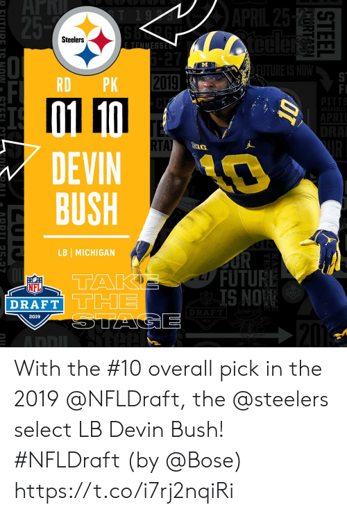 NFL draft: 2  Steelers  RD PK 2019  TA  DEVIN  BUSH  LB MICHIGAN  FUTURE  IS NO  NFL  DRAFT THE  2019 With the #10 overall pick in the 2019 @NFLDraft, the @steelers select LB Devin Bush! #NFLDraft (by @Bose) https://t.co/i7rj2nqiRi