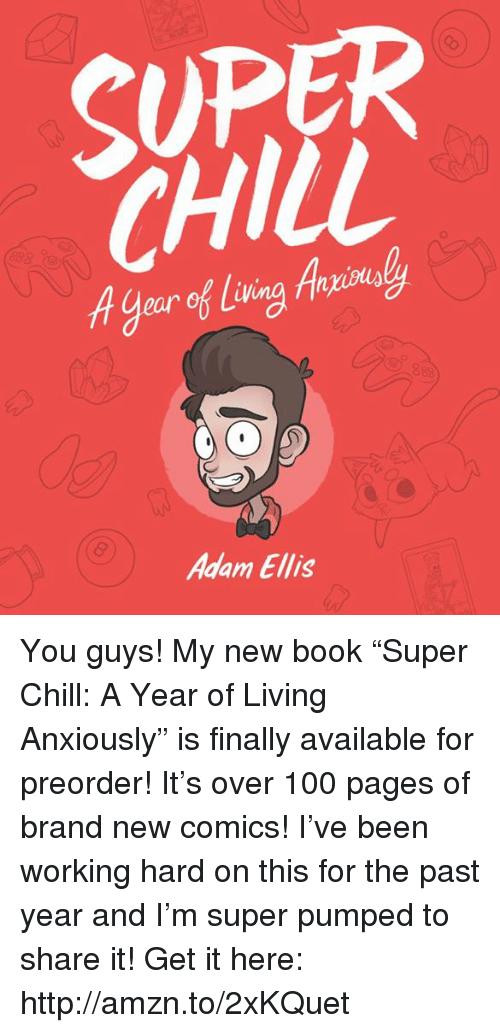 """Anaconda, Chill, and Memes: 2  SUPER  CHILL  A0e  ear of liv  Adam Ellis You guys! My new book """"Super Chill: A Year of Living Anxiously"""" is finally available for preorder! It's over 100 pages of brand new comics! I've been working hard on this for the past year and I'm super pumped to share it! Get it here: http://amzn.to/2xKQuet"""
