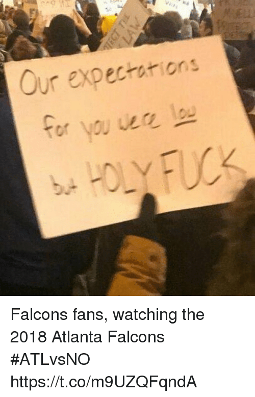 Atlanta Falcons, Sports, and Falcons: 2  ur expectarions  b. Falcons fans, watching the 2018 Atlanta Falcons #ATLvsNO https://t.co/m9UZQFqndA