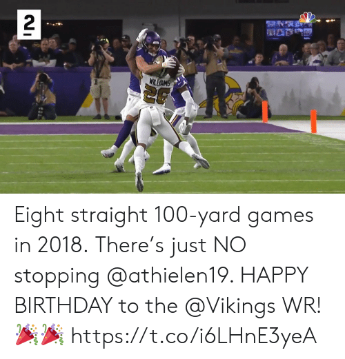 Birthday, Memes, and Happy Birthday: 2  WILIAMS Eight straight 100-yard games in 2018. There's just NO stopping @athielen19.   HAPPY BIRTHDAY to the @Vikings WR! 🎉🎉 https://t.co/i6LHnE3yeA