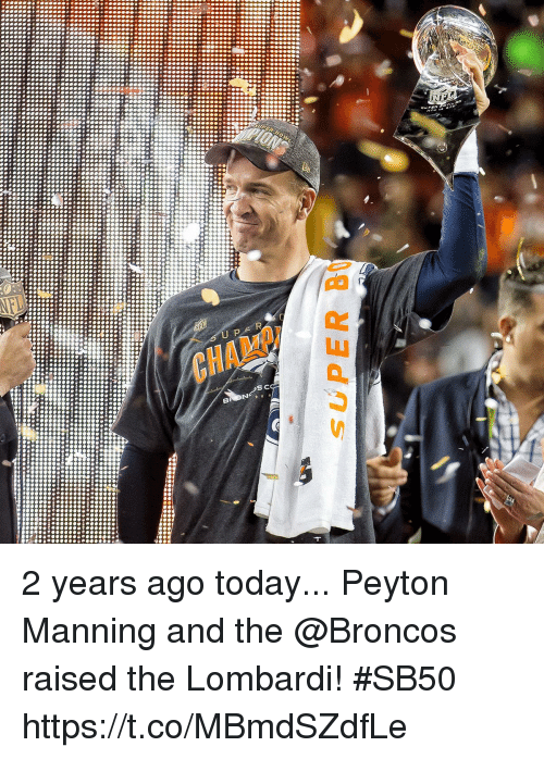 lombardi: 2 years ago today...  Peyton Manning and the @Broncos raised the Lombardi! #SB50 https://t.co/MBmdSZdfLe