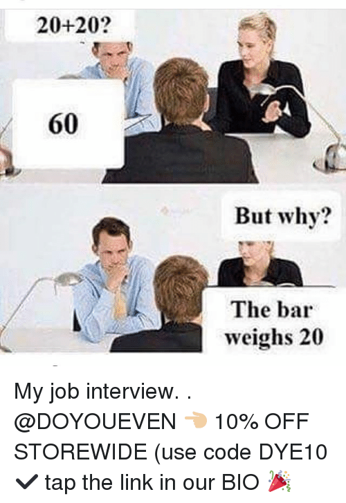 Gym, Job Interview, and Link: 20+20?  60  But why?  The bar  weighs 20 My job interview. . @DOYOUEVEN 👈🏼 10% OFF STOREWIDE (use code DYE10 ✔️ tap the link in our BIO 🎉