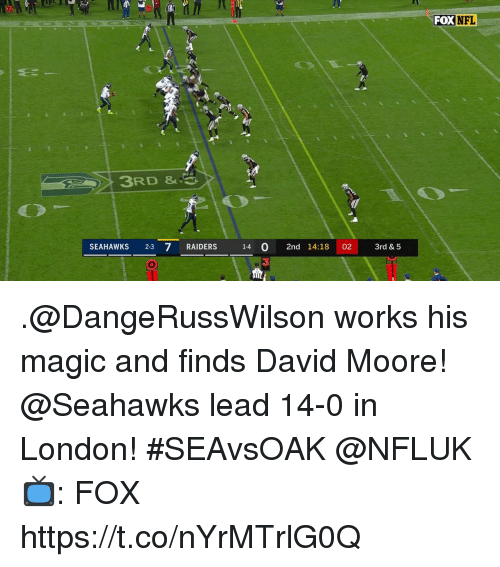 Memes, London, and Magic: 20  FOXNFL  3RD &.  SEAHAWKS 2-3 7 RAIDERS 1-4 0 2nd 14:18 02 3rd &5 .@DangeRussWilson works his magic and finds David Moore!  @Seahawks lead 14-0 in London! #SEAvsOAK @NFLUK  📺: FOX https://t.co/nYrMTrlG0Q