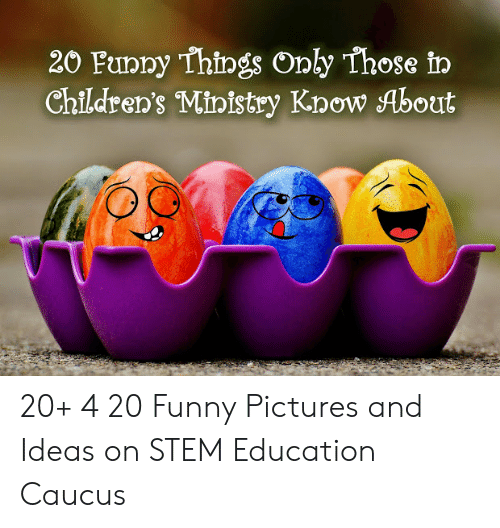 Childrens Ministry: 20 Funny Things Only Those in  Children's Ministry Know About 20+ 4 20 Funny Pictures and Ideas on STEM Education Caucus