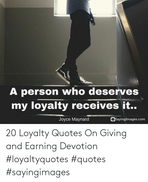 Sayingimages: 20 Loyalty Quotes On Giving and Earning Devotion #loyaltyquotes #quotes #sayingimages
