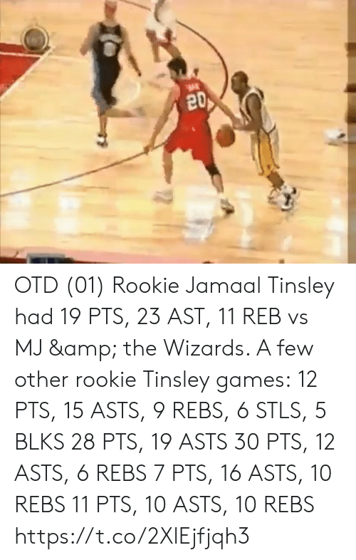 ast: 20 OTD (01) Rookie Jamaal Tinsley had 19 PTS, 23 AST, 11 REB vs MJ & the Wizards.   A few other rookie Tinsley games: 12 PTS, 15 ASTS, 9 REBS, 6 STLS, 5 BLKS 28 PTS, 19 ASTS 30 PTS, 12 ASTS, 6 REBS 7 PTS, 16 ASTS, 10 REBS 11 PTS, 10 ASTS, 10 REBS https://t.co/2XlEjfjqh3
