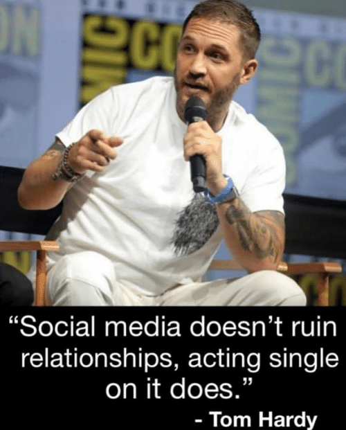 """Memes, Relationships, and Social Media: 20  """"Social media doesn't ruin  relationships, acting single  on it does.""""  - Tom Hardy"""