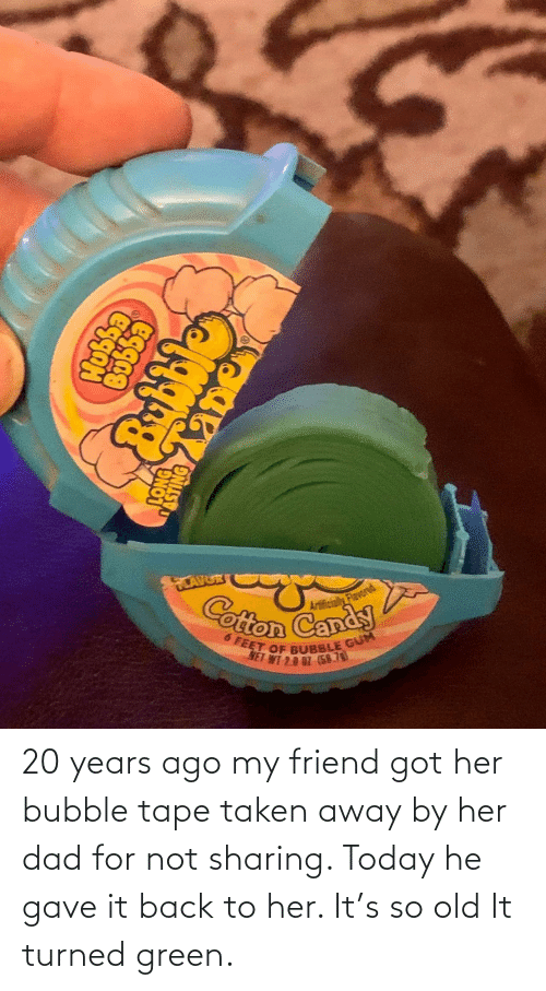So Old: 20 years ago my friend got her bubble tape taken away by her dad for not sharing. Today he gave it back to her. It's so old It turned green.