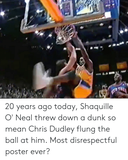 Dunk, Mean, and Today: 20 years ago today, Shaquille O' Neal threw down a dunk so mean Chris Dudley flung the ball at him.  Most disrespectful poster ever?