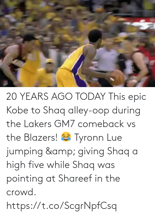 During: 20 YEARS AGO TODAY This epic Kobe to Shaq alley-oop during the Lakers GM7 comeback vs the Blazers!  😂 Tyronn Lue jumping & giving Shaq a high five while Shaq was pointing at Shareef in the crowd.   https://t.co/ScgrNpfCsq