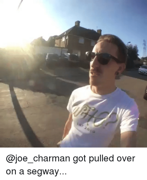 Memes, Segway, and 🤖: 200 @joe_charman got pulled over on a segway...