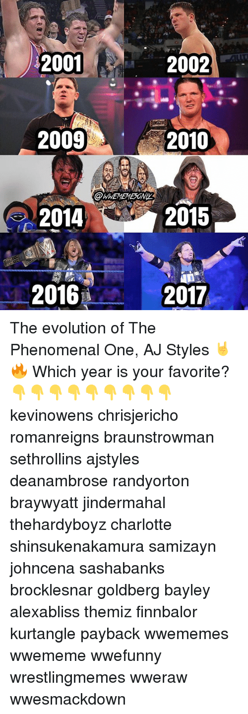 Memes, Phenomenal, and Charlotte: 2002  2001  All  2009  2010  2015  2014  2016  2017 The evolution of The Phenomenal One, AJ Styles 🤘🔥 Which year is your favorite? 👇👇👇👇👇👇👇👇👇 kevinowens chrisjericho romanreigns braunstrowman sethrollins ajstyles deanambrose randyorton braywyatt jindermahal thehardyboyz charlotte shinsukenakamura samizayn johncena sashabanks brocklesnar goldberg bayley alexabliss themiz finnbalor kurtangle payback wwememes wwememe wwefunny wrestlingmemes wweraw wwesmackdown