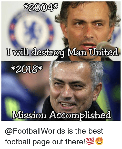 Football, Memes, and Best: *20043  I will destrou Man United  *2018*  Mission Accomplished @FootballWorlds is the best football page out there!💯🤩