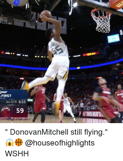 "Memes, Wshh, and 🤖: 201  MIAM  FIRST  NION  BRD QTR 6:53  THIS BUD'S "" DonovanMitchell still flying."" 😱🏀 @houseofhighlights WSHH"