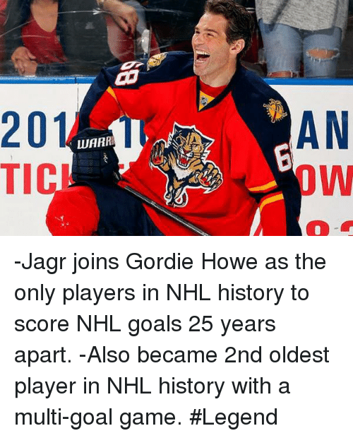 Goals, National Hockey League (NHL), and Game: 201  uUARA  TIC  AN -Jagr joins Gordie Howe as the only players in NHL history to score NHL goals 25 years apart. -Also became 2nd oldest player in NHL history with a multi-goal game. #Legend