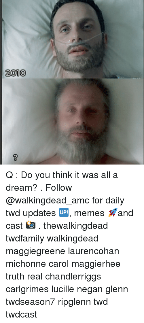 A Dream, Memes, and Truth: 2010  2 Q : Do you think it was all a dream? . Follow @walkingdead_amc for daily twd updates 🆙, memes 🚀and cast 📸 . thewalkingdead twdfamily walkingdead maggiegreene laurencohan michonne carol maggierhee truth real chandlerriggs carlgrimes lucille negan glenn twdseason7 ripglenn twd twdcast