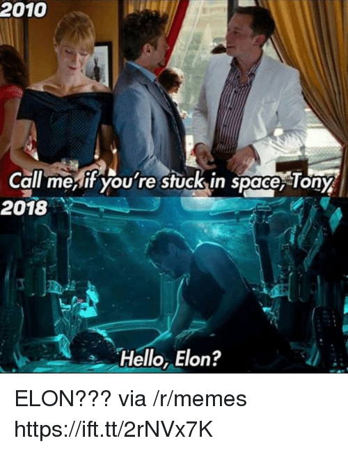 Hello, Memes, and Space: 2010  Call mesif you're stuck,in space, Ton  2018  Hello, Elon? ELON??? via /r/memes https://ift.tt/2rNVx7K
