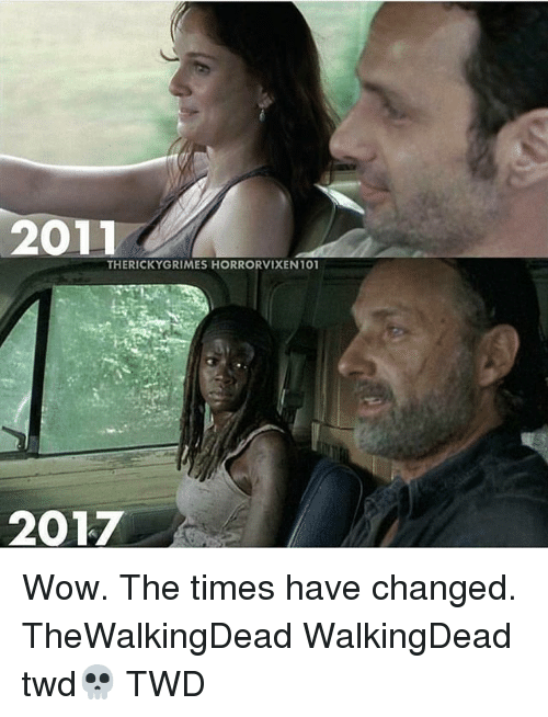 Memes, Wow, and 🤖: 2011  THERICKYGRIMES HORRORVIXEN101  2017 Wow. The times have changed. TheWalkingDead WalkingDead twd💀 TWD