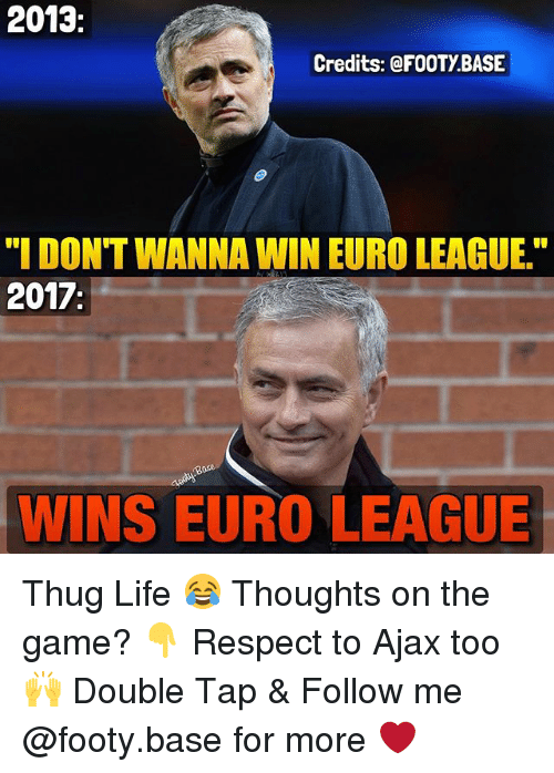 "Thugs Life: 2013  Credits: FOOTY BASE  ""I DONT WANNA WIN EURO LEAGUE.""  2017  WINS EURO LEAGUE Thug Life 😂 Thoughts on the game? 👇 Respect to Ajax too 🙌 Double Tap & Follow me @footy.base for more ❤️"