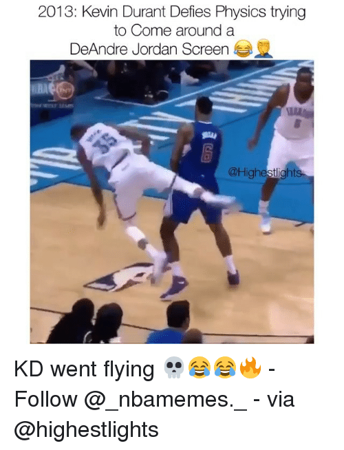 DeAndre Jordan: 2013: Kevin Durant Defies Physics trying  to Come around a  DeAndre Jordan Screen  恟  @Highestlights KD went flying 💀😂😂🔥 - Follow @_nbamemes._ - via @highestlights